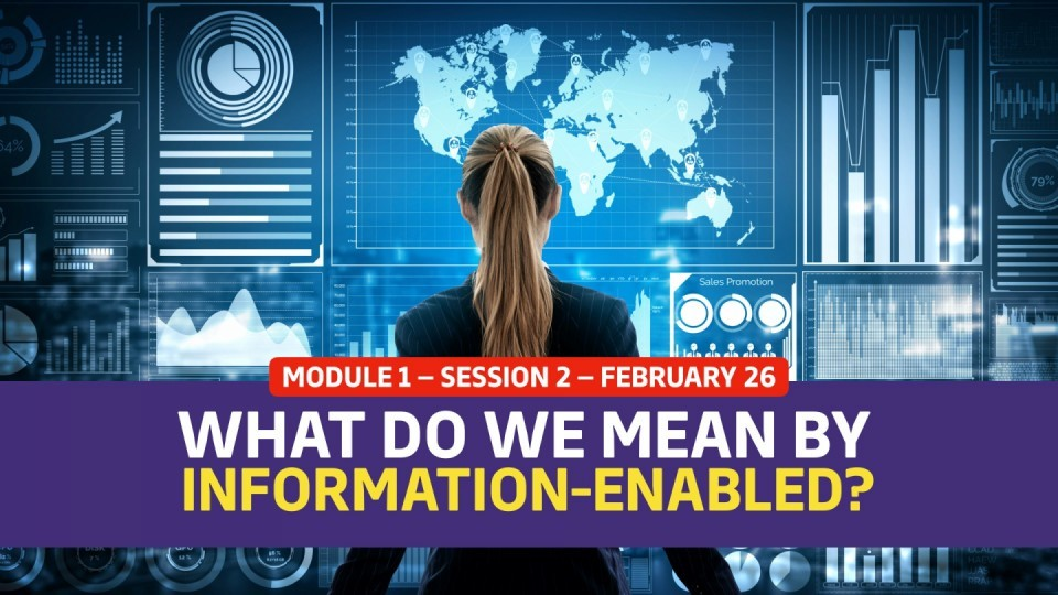 01.01.02 — Session 2 — What Do We Mean By Information-Enabled?