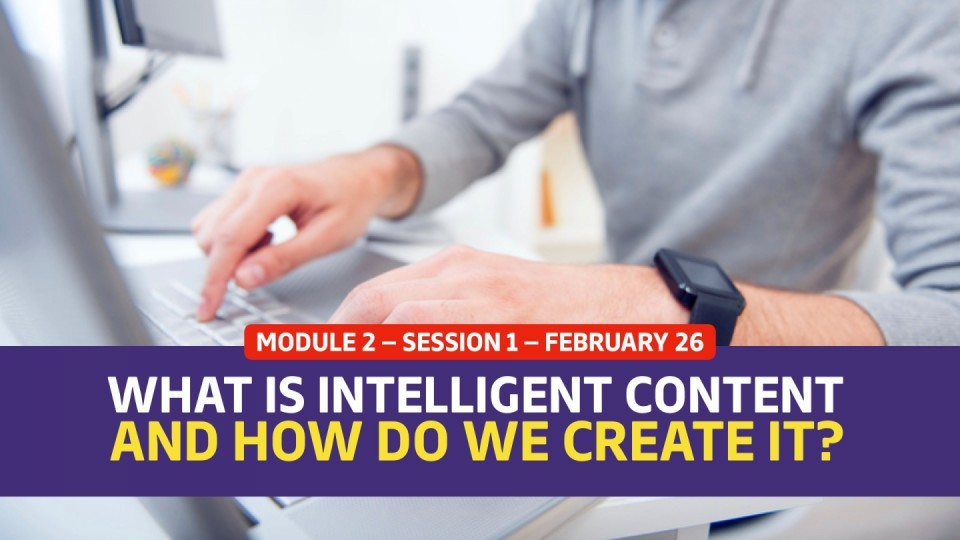 01.02.01 — February 26 — What Is Intelligent Content and How Do We Create It?