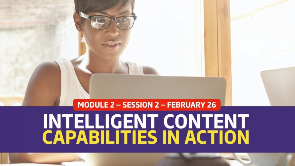 01.02.02 — Session 2 — Case Study: Intelligent Content Capabilities in Action