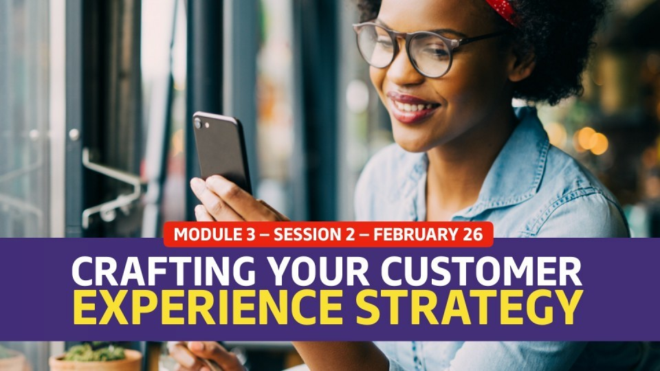 01.03.02 — February 26 — Crafting A Customer Experience Strategy