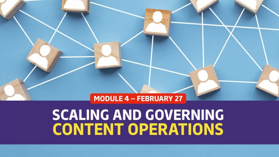 Module 4 — Scaling and Governing Content Operations