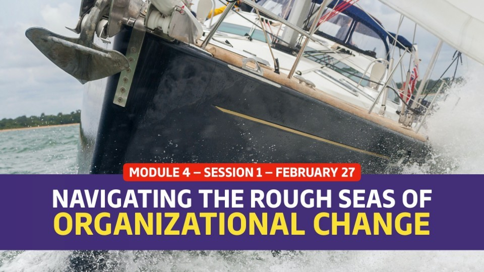 02.04.01 — Session 1 — Navigating The Rough Seas of Organizational Change
