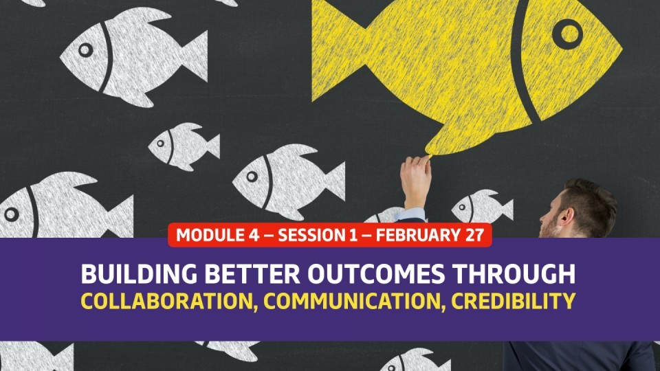 02.04.01 — Session 1 — Building Better Outcomes Through Collaboration, Communication, And Credibility