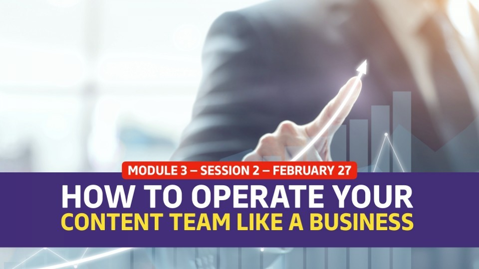 02.03.02 — February 27 — How To Operate Your Content Team Like A Business