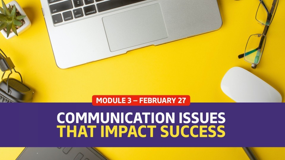 02.03 / February 27 — Module 3 — Communication Issues That Impact Success